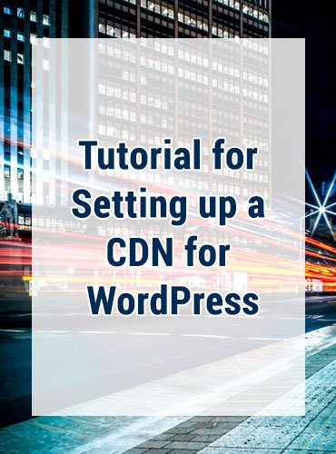 Content Delivery Network Tutorial – How To Setup a CDN for WordPress