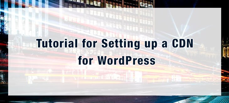 Content Delivery Network Tutorial - How To Setup a CDN for WordPress