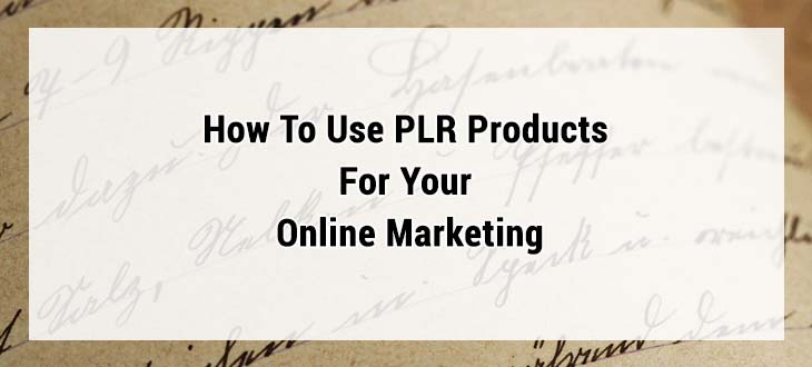 How To Use PLR Products To Make Money Online