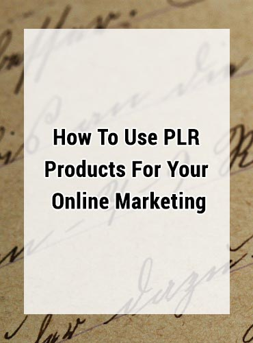 How To Use PLR Products For Your Online Marketing